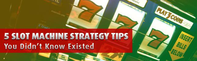 5 Slot Machine Strategy Tips You Didn't Know Existed