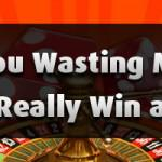 Are You Wasting Money or Can You Really Win at Roulette?